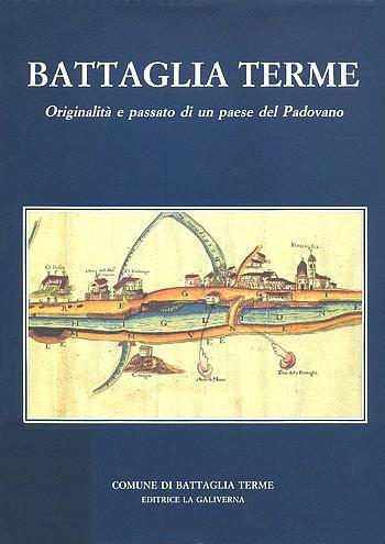 Copertina del libro: Battaglia Terme. Originalità e passato di un paese del Padovano.