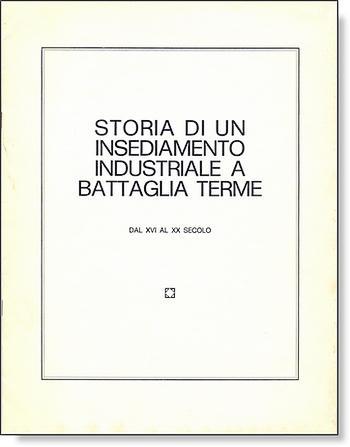 Storia di un insediamento industriale a Battaglia Terme, copertina.