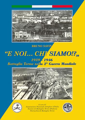 E noi... chi siamo!? 1939-1946, Battaglia Terme nella 2a Guerra Mondiale, copertina.